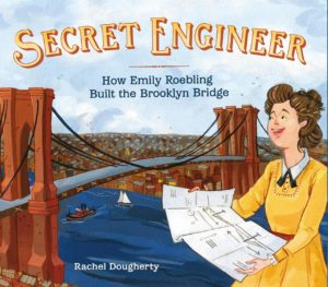 Secret Engineer- How Emily Roebling Built the Brooklyn Bridge